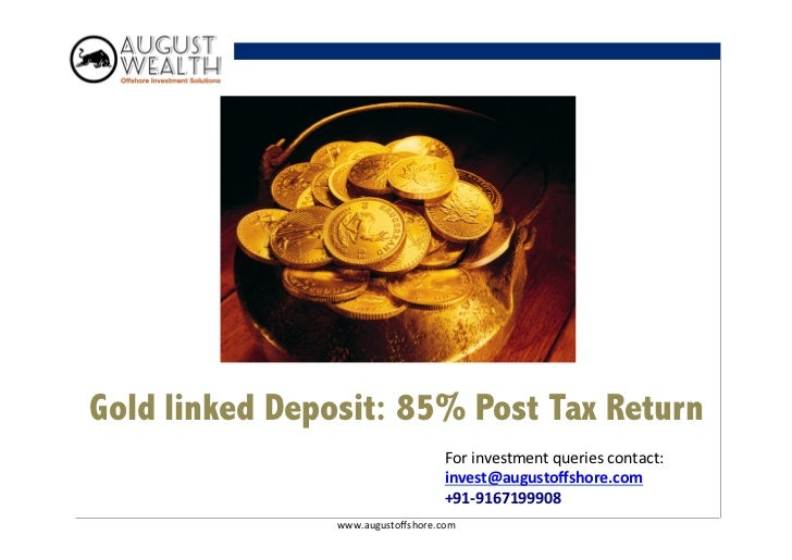 Gold linked Deposit: 85% Post Tax Return                                      For investment queries contact:     ...