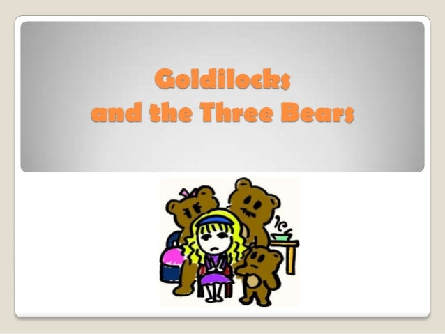 Goldilocksand the Three Bears