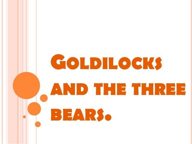GOLDILOCKSAND THE THREEBEARS.