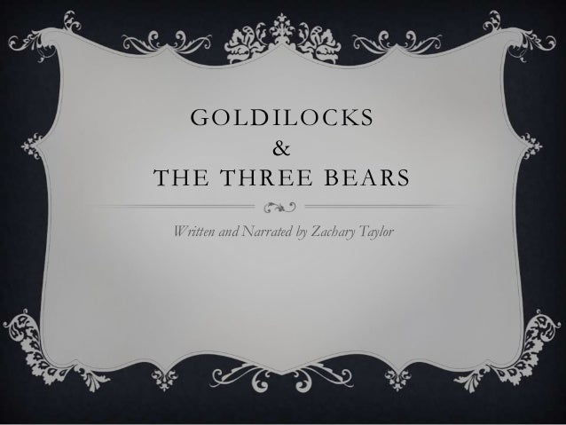 GOLDILOCKS       &THE THREE BEARS Written and Narrated by Zachary Taylor