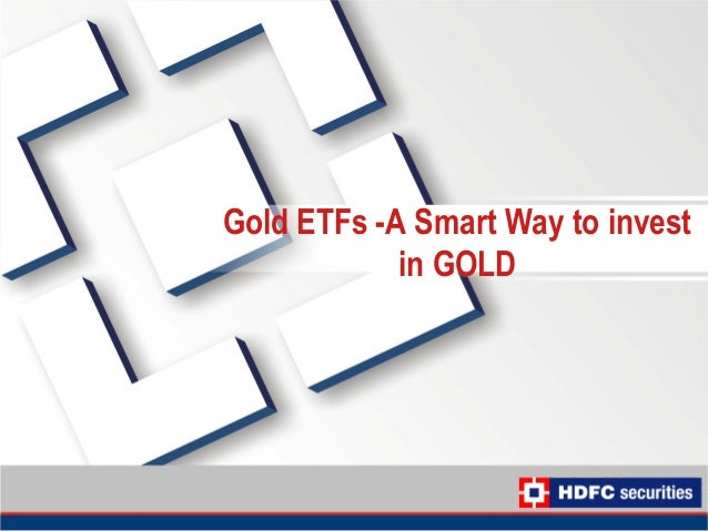 Gold ETFs -A Smart Way to invest            in GOLD