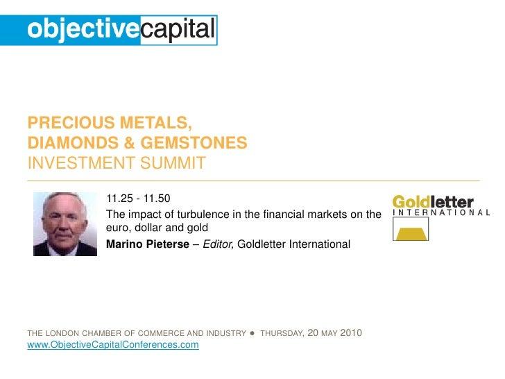 PRECIOUS METALS, DIAMONDS & GEMSTONES INVESTMENT SUMMIT                 11.25 - 11.50                 The impact of turbul...
