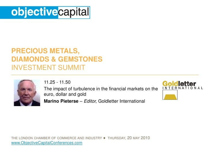 Objective Capital Precious Metals, Diamonds and Gemstones Investment Summit: The impact of turbulence in the financial markets on the euro, dollar and gold - Marino Pieterse