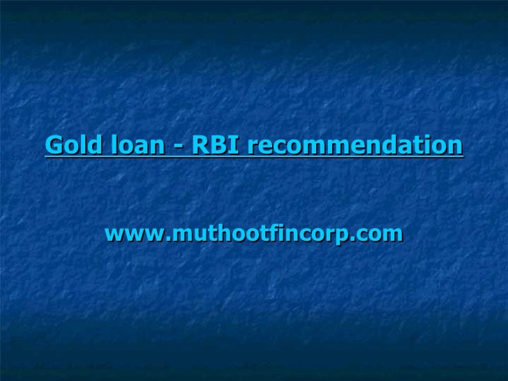 Gold loan - RBI recommendation www.muthootfincorp.com