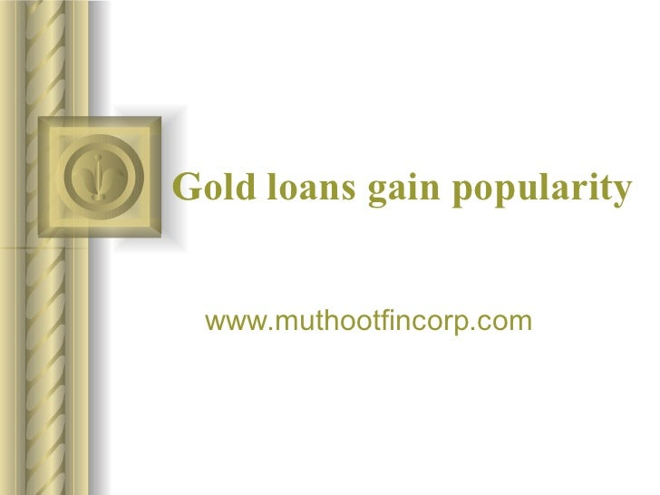 Gold loans gain popularity www.muthootfincorp.com