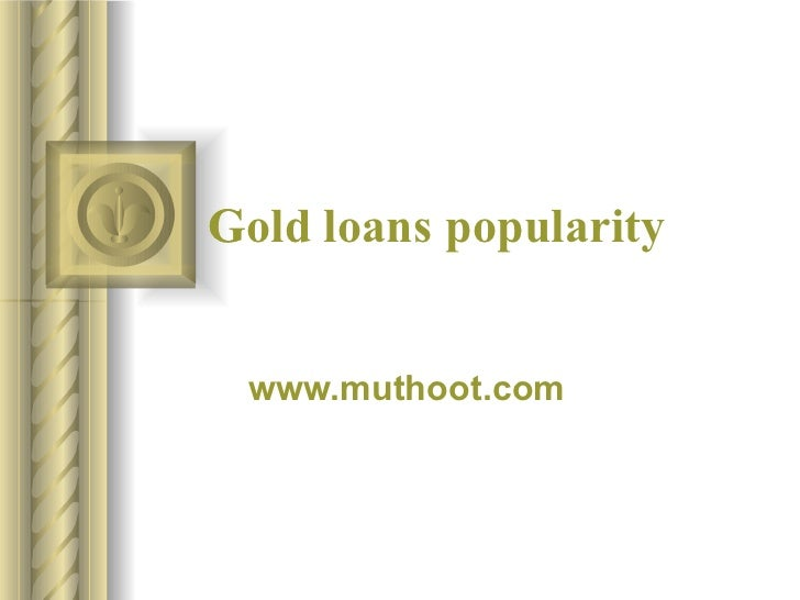 Gold loans popularity www.muthoot.com