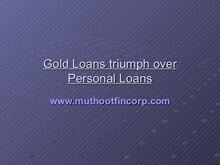 Gold loans triumph over