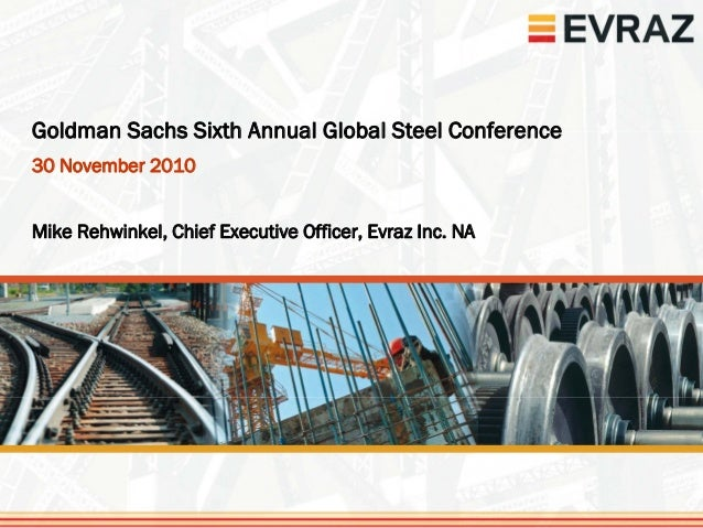 1Goldman Sachs Sixth Annual Global Steel Conference30 November 2010Mike Rehwinkel, Chief Executive Officer, Evraz Inc. NA