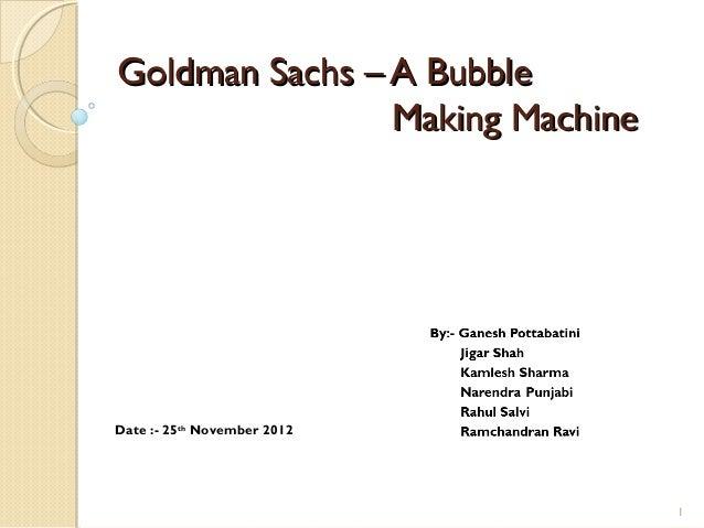 Goldman sachs – a bubble making machine