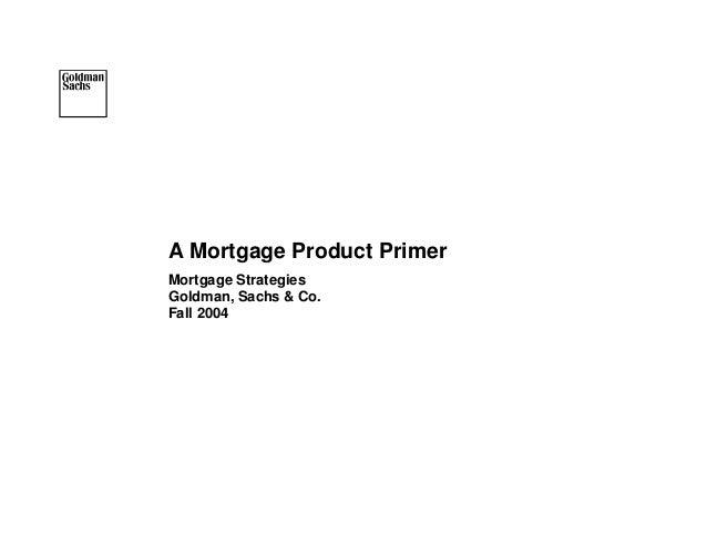A Mortgage Product PrimerMortgage StrategiesGoldman, Sachs & Co.Fall 2004                            1
