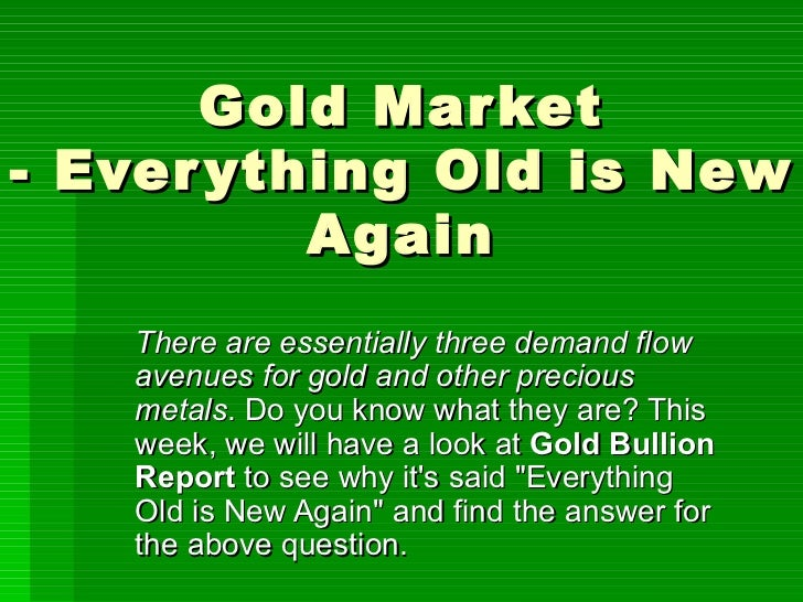 There are essentially three demand flow avenues for gold and other precious metals . Do you know what they are? This week,...