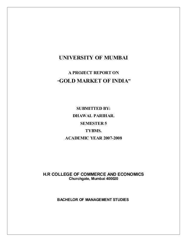 "UNIVERSITY OF MUMBAI A PROJECT REPORT ON ""GOLD MARKET OF INDIA"" SUBMITTED BY: DHAWAL PARIHAR. SEMESTER 5 TYBMS. ACADEMIC Y..."