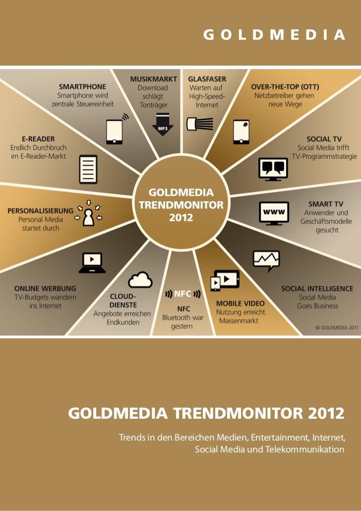 GOLDMEDIA TRENDMONITOR 2012    Trends in den Bereichen Medien, Entertainment, Internet,                       Social Media...