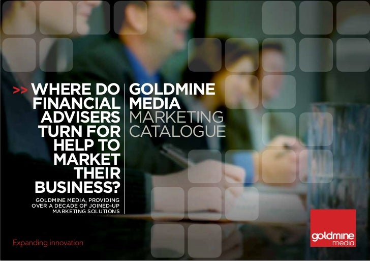 >> Where do  Goldmine  financial media   advisers Marketing   turn for Catalogue    help to     market       their  busine...