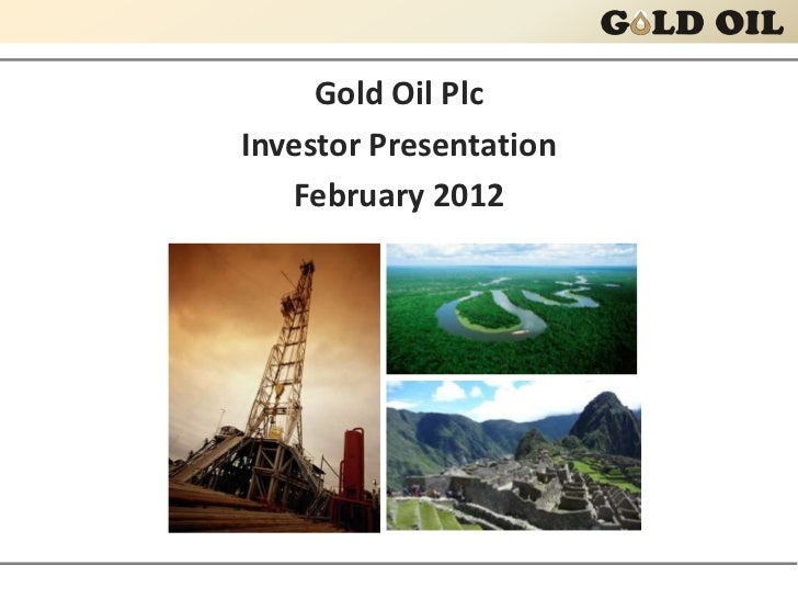 Gold Oil PlcInvestor Presentation   February 2012