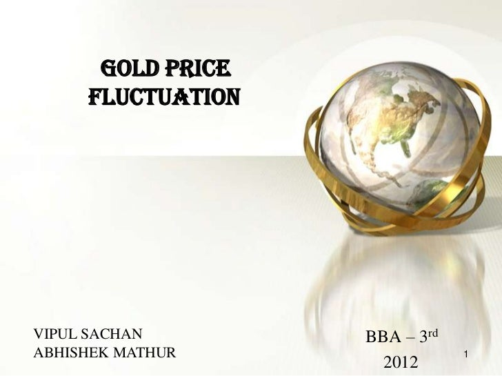 impact of gold fluctuation Gold fluctuation gold fluctuation and its impact on indian economy introduction history of gold international monetary system - gold or silver as a means of exchange gold is one of the most valuable economic indicators gold's price elasticity is negative.