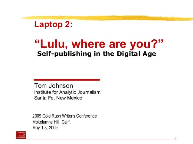 """1 2009 Gold Rush Writer's Conference Mokelumne Hill, Calif. May 1-3, 2009 Laptop 2: """"Lulu, where are you?"""" Tom Johnson Ins..."""