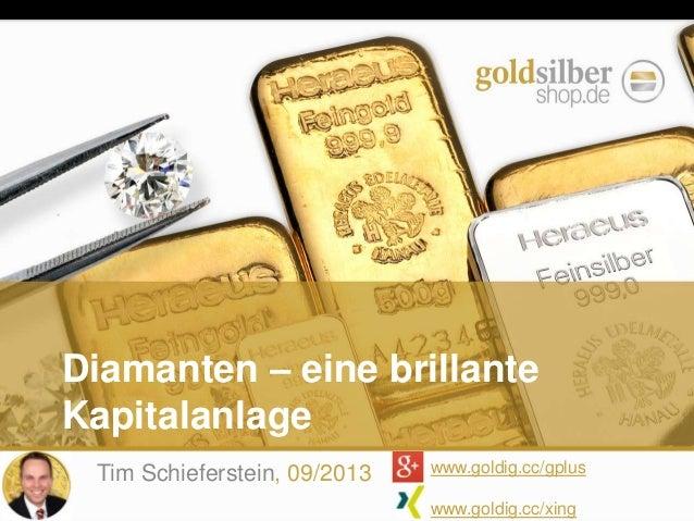 Diamanten – eine brillante Kapitalanlage Tim Schieferstein, 09/2013 www.goldig.cc/gplus www.goldig.cc/xing