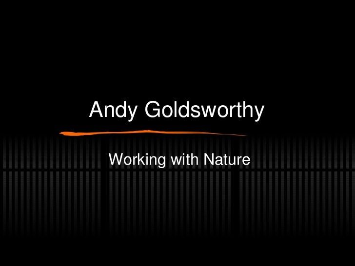 Andy Goldsworthy Working with Nature