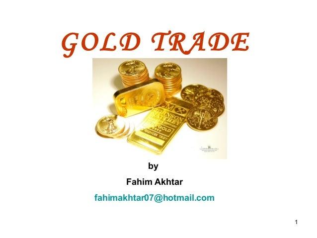 1 GOLD TRADE by Fahim Akhtar fahimakhtar07@hotmail.com