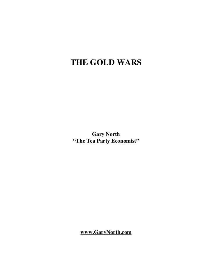 "THE GOLD WARS       Gary North""The Tea Party Economist""  www.GaryNorth.com"