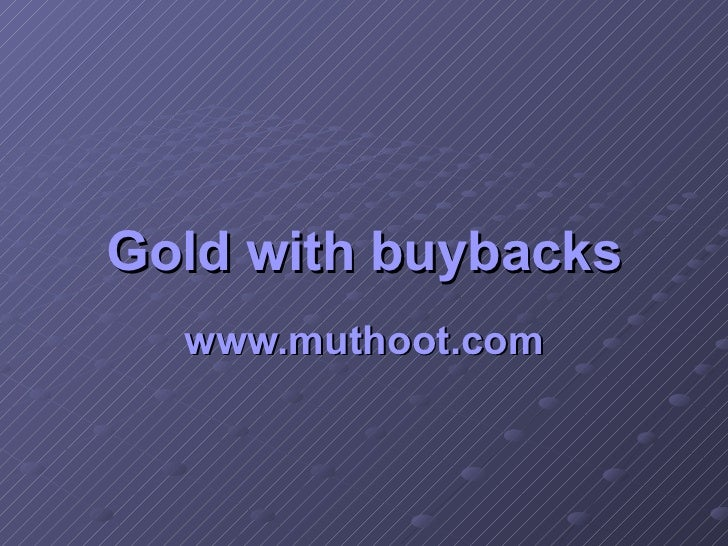 Gold with buybacks