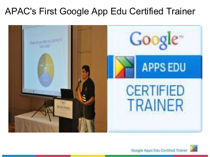 APAC's First Google App Edu Certified Trainer <ul><li>  </li></ul><ul><li>  </li></ul>