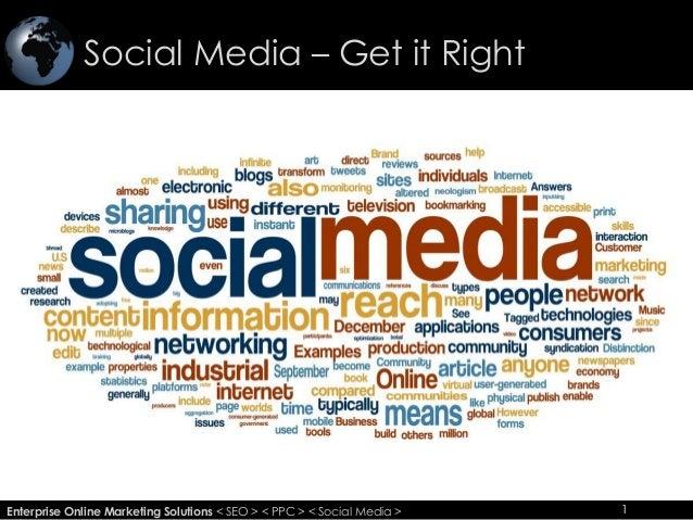 Social Media – Get it Right 1Enterprise Online Marketing Solutions < SEO > < PPC > < Social Media > 1