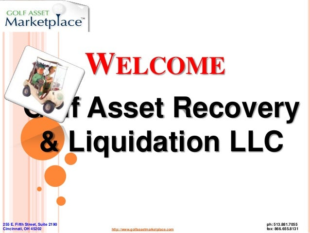 WELCOME           Golf Asset Recovery            & Liquidation LLC255 E. Fifth Street, Suite 2190                         ...