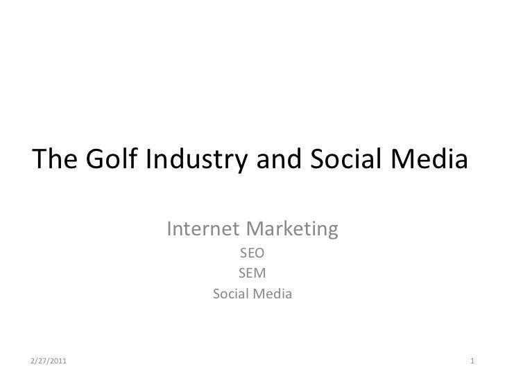 The Golf Industry and Social Media            Internet Marketing                    SEO                    SEM            ...