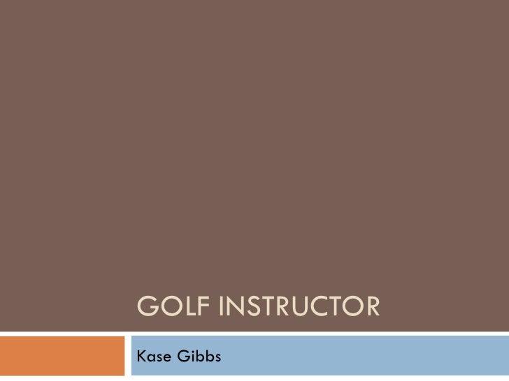 GOLF INSTRUCTORKase Gibbs