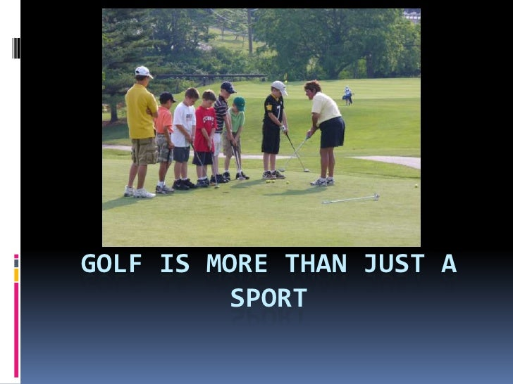 Golf is more than just a sport<br />