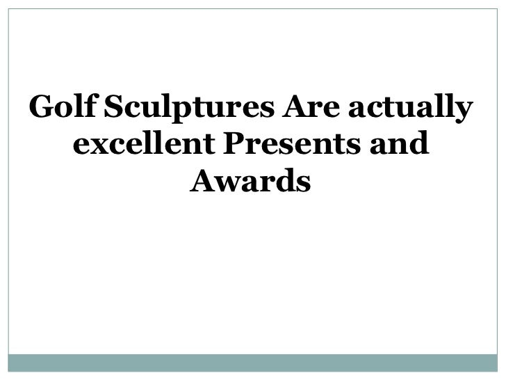 Golf Sculptures Are actually  excellent Presents and          Awards