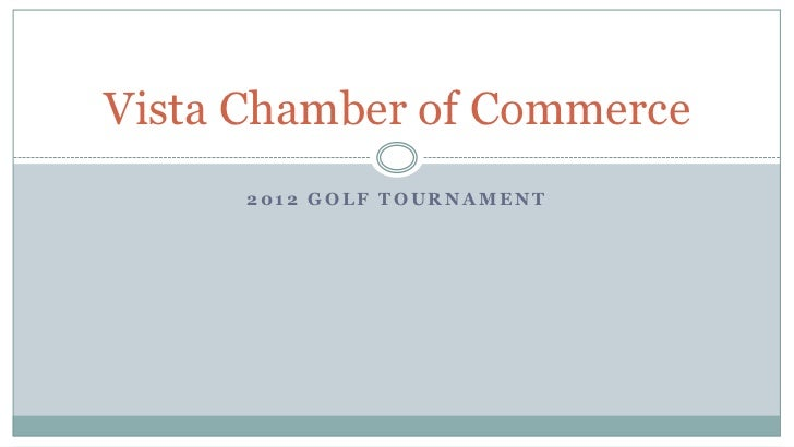 Vista Chamber of Commerce      2012 GOLF TOURNAMENT