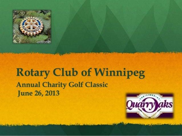 Rotary Club of Winnipeg Annual Charity Golf Classic June 26, 2013