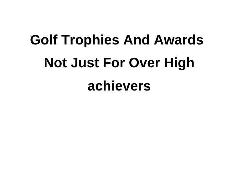 Golf trophies and awards not just for over high achievers