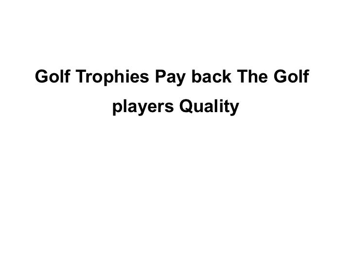 Golf trophies pay back the golf players quality