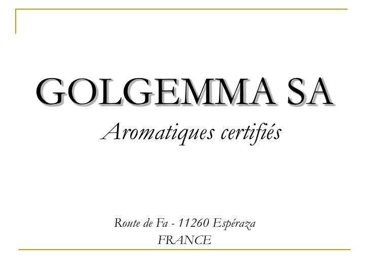 GOLGEMMA SA  Aromatiques certifiés   Route de Fa - 11260 Espéraza            FRANCE