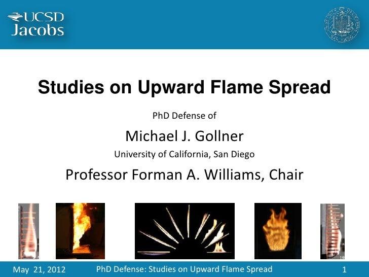 Studies on Upward Flame Spread                                    PhD Defense of                              Michael J. G...