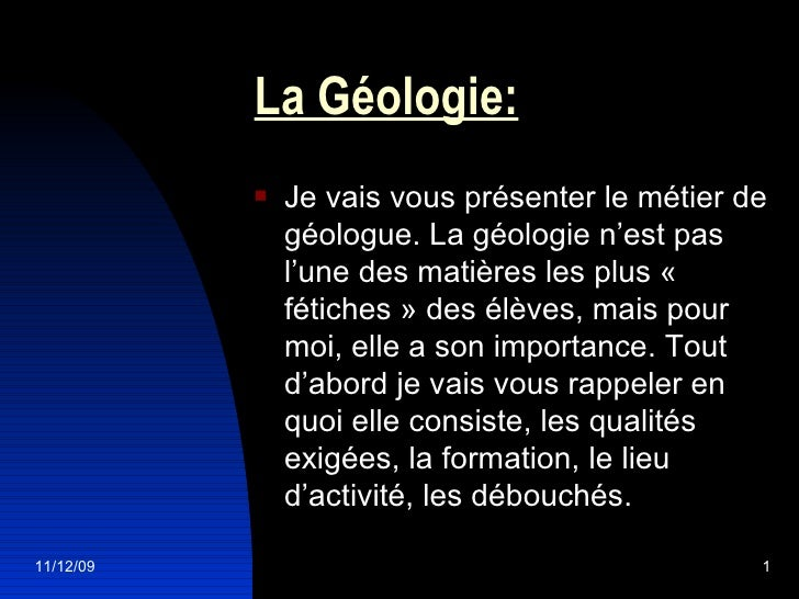 La Géologie: <ul><li>Je vais vous présenter le métier de géologue. La géologie n'est pas l'une des matières les plus « fé...