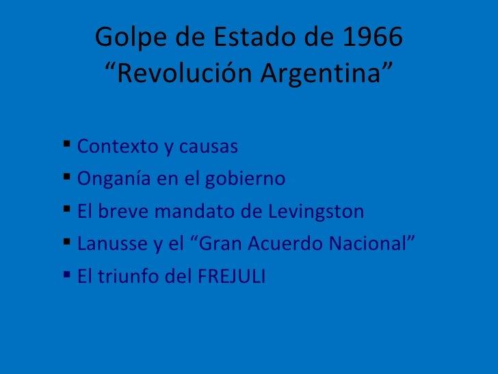 """Golpe de Estado de 1966 """"Revolución Argentina"""" <ul><li>Contexto y causas </li></ul><ul><li>Onganía en el gobierno </li></u..."""