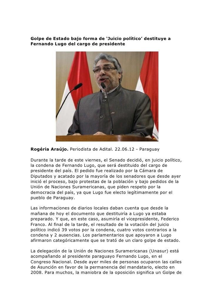 Golpe de Estado bajo forma de 'Juicio político' destituye aFernando Lugo del cargo de presidenteRogéria Araújo. Periodista...