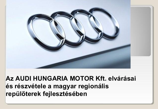 Az AUDI HUNGARIA MOTOR Kft. elvárásai és részvétele a magyar regionális repülőterek fejlesztésében