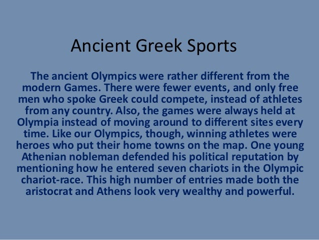 a comparison of ancient and modern olympic games Most particularly, from its inception, modern olympic advocates have trumpeted   these were the ancient forerunners of what became the highland games, but  it  to disparage ball games in comparison with the savage butchery of the hunt.