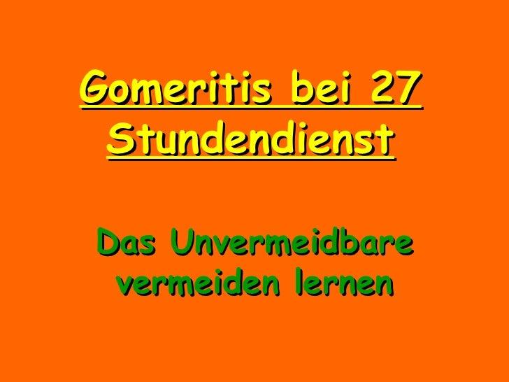 Gomeritis bei 27 Stundendienst Das Unvermeidbare vermeiden lernen