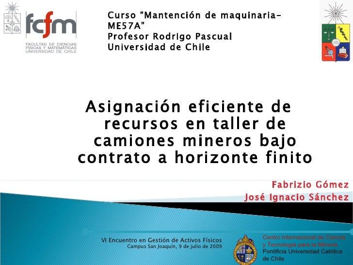 "Curso ""Mantención de maquinaria-     ME57A""     Profesor Rodrigo Pascual     Universidad de Chile      Asignación eficient..."