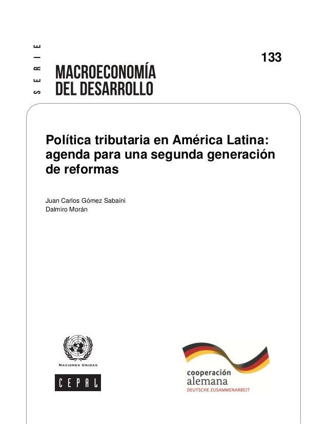 133  Política tributaria en América Latina: agenda para una segunda generación de reformas Juan Carlos Gómez Sabaíni Dalmi...