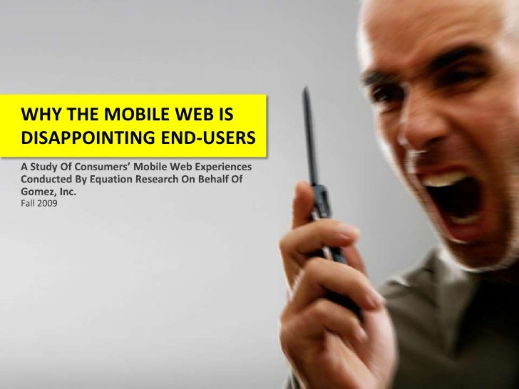WHY THE MOBILE WEB IS DISAPPOINTING END-USERS<br />A Study Of Consumers' Mobile Web Experiences Conducted By Equation Rese...