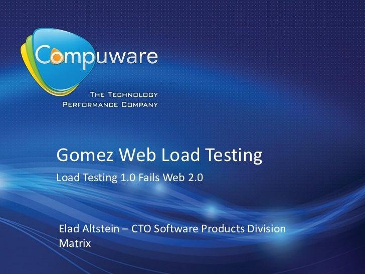 Gomez Web Load TestingLoad Testing 1.0 Fails Web 2.0Elad Altstein – CTO Software Products DivisionMatrix