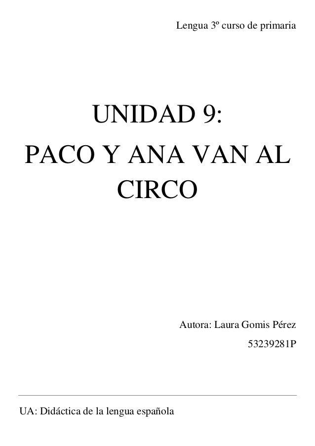 Lengua 3º curso de primaria UNIDAD 9: PACO Y ANA VAN AL CIRCO Autora: Laura Gomis Pérez 53239281P UA: Didáctica de la leng...